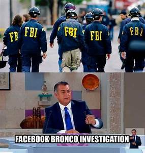 dopl3r.com - Memes - FBI FACEBOOK BRONCO INVESTIGATION