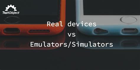 mobile device emulator mobile device emulator and simulator vs real device