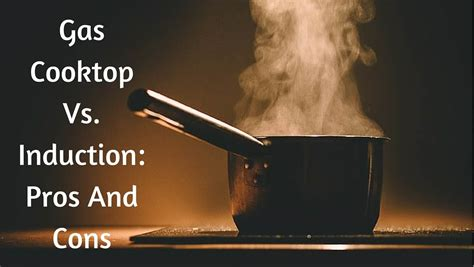 induction pros cons cooktop gas vs kitchen