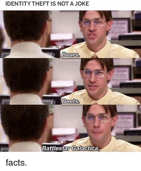 Identity Theft Meme - identity theft is not a joke bears schru tebets beets battlestar galactica facts facts meme on
