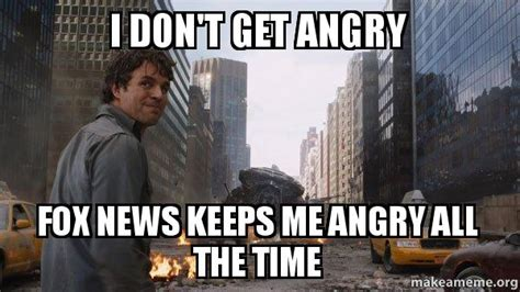 Dont Get Mad Meme - i don t get angry fox news keeps me angry all the time that s my secret make a meme