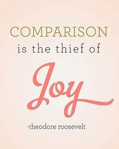 Comparison is the thief of Joy   quotes