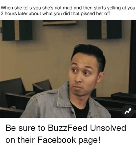 Buzzfeed Memes - when she tells you she s not mad and then starts yelling at you 2 hours later about what you did