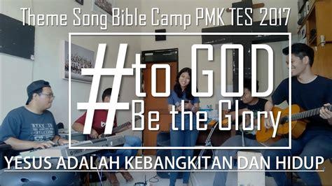 youtube lagu bunda theme song bible c pmk tes 2017 yesus adalah kebangkitan dan hidup youtube