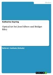 Optical Art bei Josef Albers und Bridget Riley