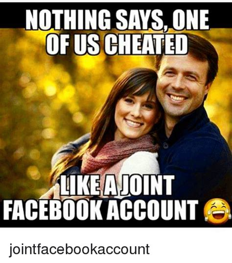 One Of Us Meme - nothing says one of us cheated like adoint facebook account jointfacebookaccount facebook meme