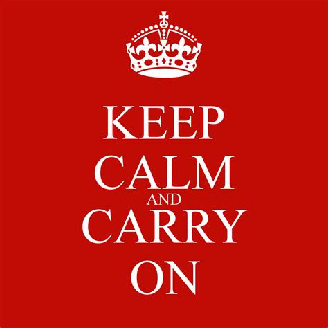 Keep Calm And Carry On  Keep Calm And Carry On Image