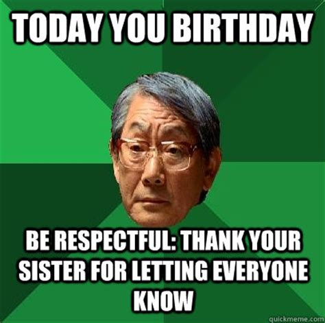 Respectful Memes - today you birthday be respectful thank your sister for letting everyone know misc quickmeme