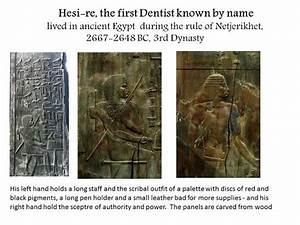 Hesi-re, the first Dentist known by name lived in ancient ...