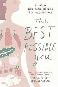 The Best Possible You A Unique Nutritional Guide To Healing Your Body