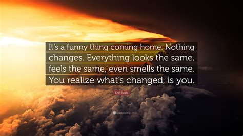 €�it's A Funny Thing Coming Home. Nothing