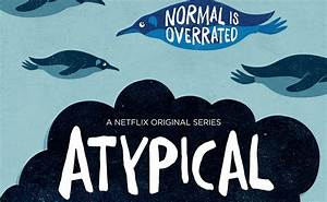 Netflix's ATYPICAL original series shows the humanness in