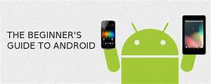 The Beginner U0026 39 S Guide To Android