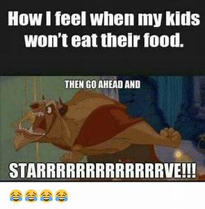 how i feel when my kids wont eat their food