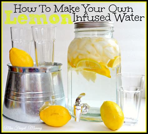 how to make your own water how to make your own lemon infused water miss frugal mommy
