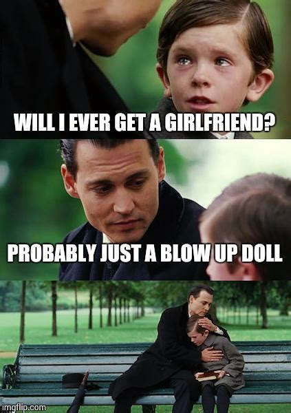 Blow Up Doll Meme - finding neverland meme imgflip