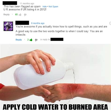 Water For That Burn Meme - made my day apply cold water to that burn know your meme