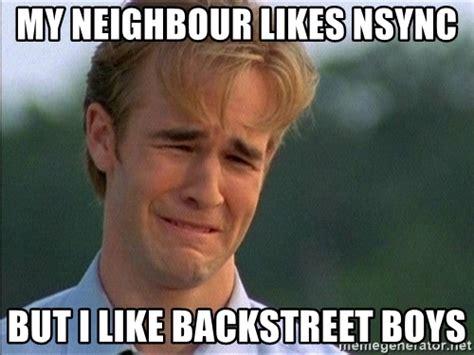 Nsync Meme - my neighbour likes nsync but i like backstreet boys dawson crying meme generator