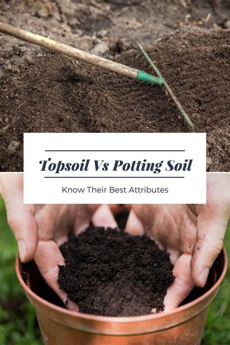 soil topsoil potting vs attributes know versus