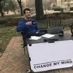 change my mind meme template change my mind imgflip