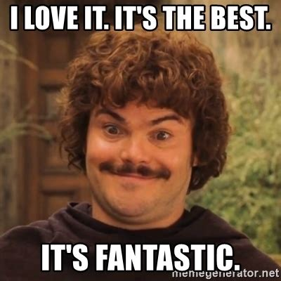 I Love It Meme - i love it it s the best it s fantastic nacholibre