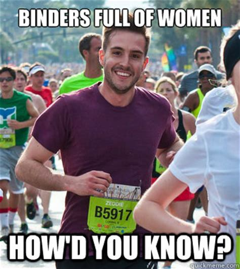 Binders Full Of Women Meme - binders full of women how d you know rediculously photogenic guy quickmeme