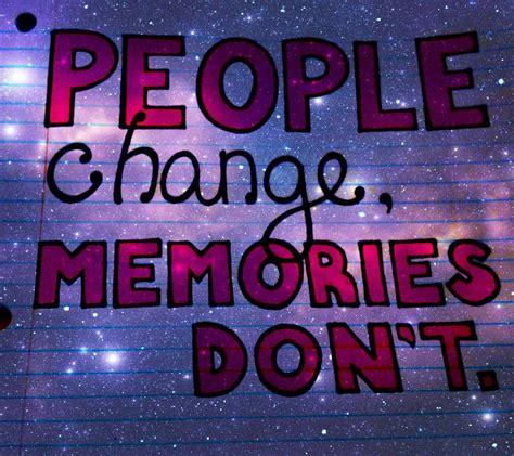 People Change Memories Dont Quotes Ialoveniinfo