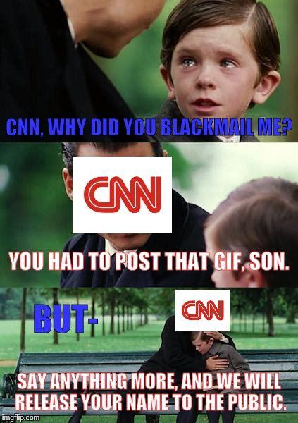 Cnn Memes - cnn blackmail imgflip