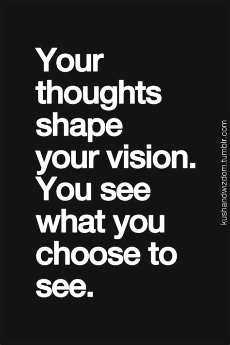 thoughts shape  vision     choose