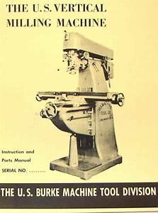 Us Burke Vertical Milling Machine Instructions  U0026 Parts