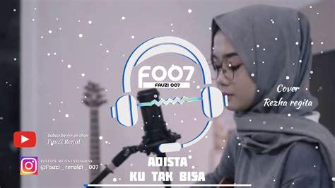 Adista full album terbaik lagu pop indonesia terbaik amp paling terpopuler saat ini. Adista_Ku tak bisa.    (Rezha Regita Cover) Video Cover. - YouTube