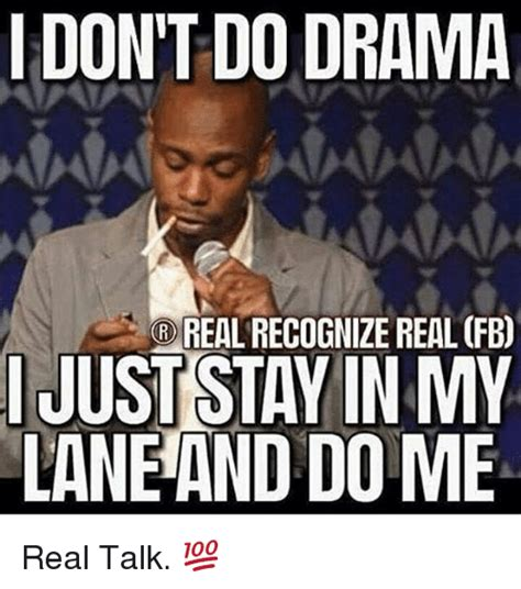 Real Talk Team Meme - i don t do drama real recognize real fb ijuststayin my laneand dome real talk meme on me me