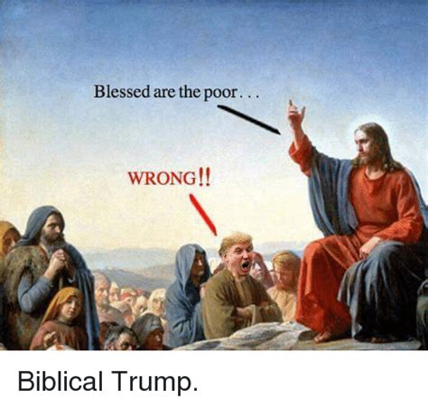 Blessed Are the Poor WRONG!! Biblical Trump