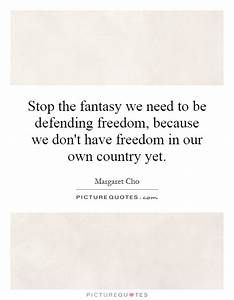 Stop the fantas... Country Freedom Quotes