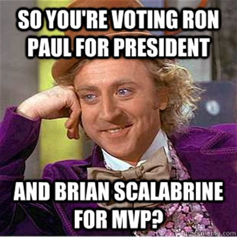 Scalabrine Memes - so you re voting ron paul for president and brian scalabrine for mvp creepy wonka quickmeme