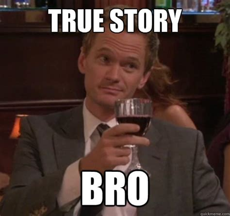 Your Story Meme - true story bro meme