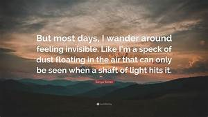 "Sonya Sones Quote: ""But most days, I wander around feeling ..."