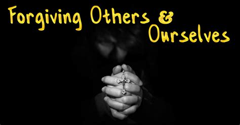 Forgiving Others and Ourselves - What Does it Mean to ...