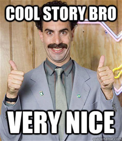 Cool Story Meme - cool story bro very nice borat quickmeme