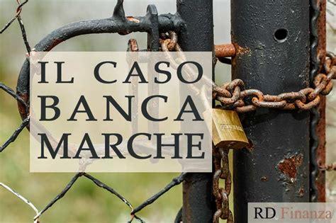 Banca M Arche by Banche Sull Orlo Fallimento Il Caso Banca Marche