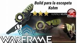 Warframe Build Para La Escopeta Kohm Warframe En Espaol