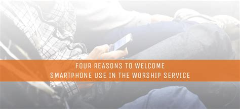 Four Reasons To Welcome Smartphone Use In The Worship Service