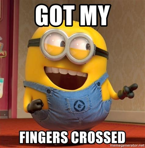 Fingers Crossed Meme - got my fingers crossed dave le minion meme generator