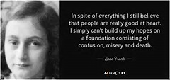 Anne Frank quote: In spite of everything I still believe ...