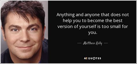 Matthew Kelly Quote Anything And Anyone That Does Not