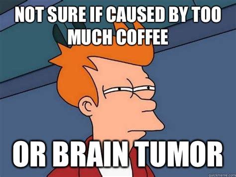 Too Much Coffee Meme - too much coffee meme