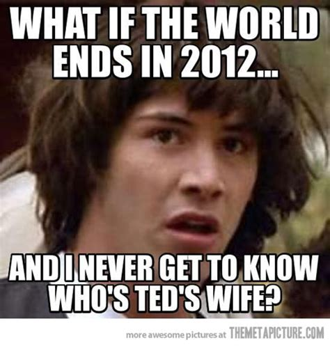 Funny Memes 2012 - what if the world ends the meta picture
