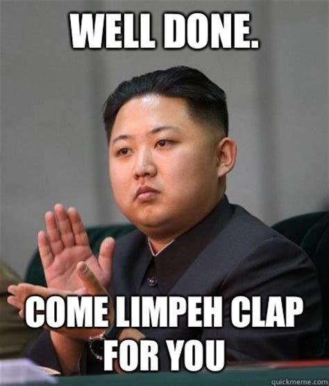 Come I Clap For You Meme - well done come limpeh clap for you unimpressed kim jong un quickmeme