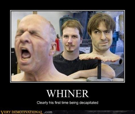 Whiner Meme - whiner very demotivational demotivational posters very demotivational funny pictures