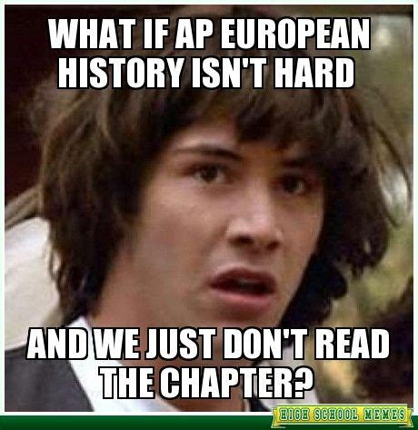 Ap Euro Memes - what if ap european history isn t hard ap eh pinterest to be european history and the o jays